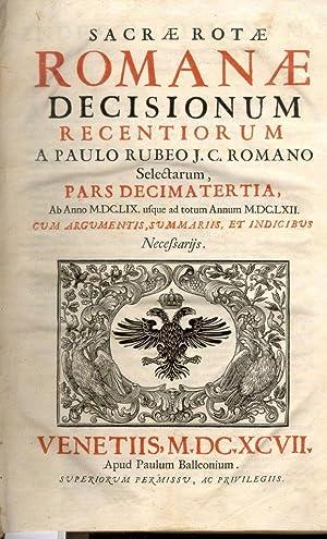 SACRAE ROMANAE ROTAE DECISIONUM RECENTIORUM A PROSPERO FARINACCIO I.C. ROMANO SELECTARUM, NEC ...
