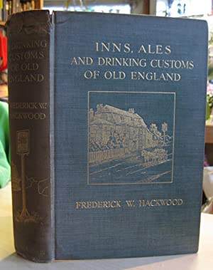 Inns, Ales and Drinking Customs of Old: Frederick W Hackwood