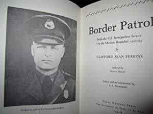 Border Patrol - With the U.S. Immigration Service On the Mexican Boundary 1910-54: Perkins, ...