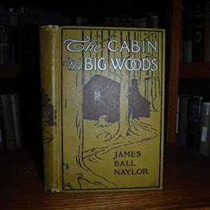 The Cabin in the Big Woods: Naylor, James Ball