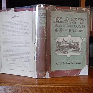 The Katy Railroad and the Last Frontier: Masterson, V. V.