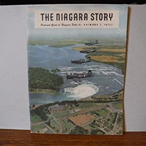 The Niagara Story - Pictorial Guide to: Yates, Raymond F.