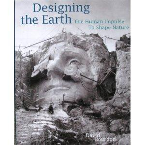 Designing the Earth - The Human Impulse to Shape Nature: David Bourdon