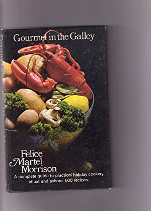 GOURMET IN THE GALLEY. A COMPLETE GUIDE: Felice Martel Morrison