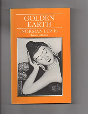 GOLDEN EARTH. TRAVELS IN BURMA: Norman Lewis