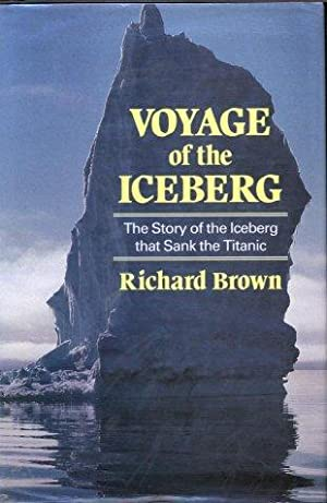 Voyage of the Iceberg : The Story of the Iceberg that Sank the Titanic