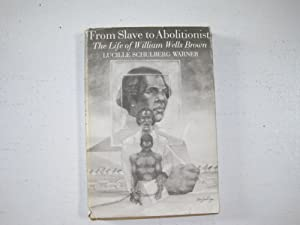 From Slave to Abolitionist : The Life of William Wells Brown.