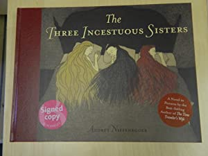The Three Incestuous Sisters-SIGNED FIRST PRINTING: Niffenegger, Audrey