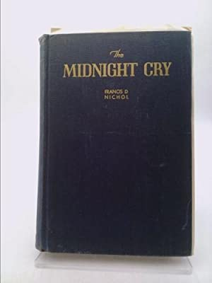 The Midnight Cry: a Defense of the: Nichol, Francis D.