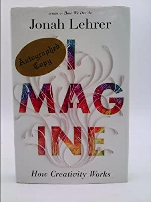Imagine: How Creativity Works: Jonah Lehrer