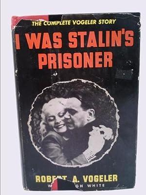 I Was Stalin's Prisoner: Robert A. Vogeler;