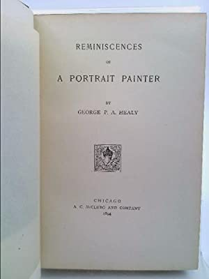 Reminiscences of a Portrait Painter: Healy, G. P. A