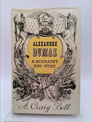 Alexandre Dumas - A Biography and Study (Illustrated), A. Craig Bell