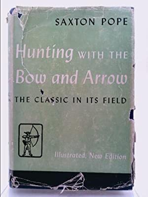 Hunting with the Bow and Arrow: Saxton Pope