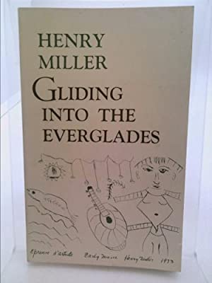 Gliding into the Everglades, and other essays: Miller, Henry