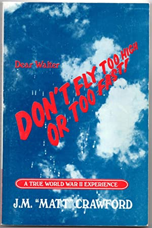Dear Walter Don't Fly Too High or Too Fast: Crawford, J.M.