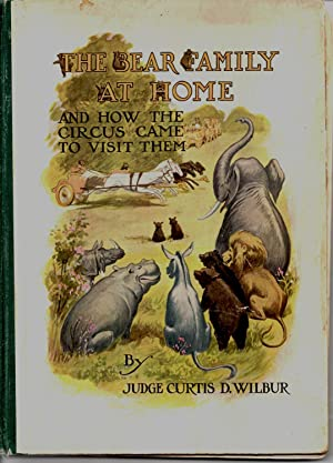 The Bear Family at Home and How the Circus Came to Visit Them: Wilbur, Judge Curtis D.