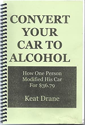 Convert Your Car to Alcohol: How One Person Modified His Car for $36.79: Drane, Keat B.