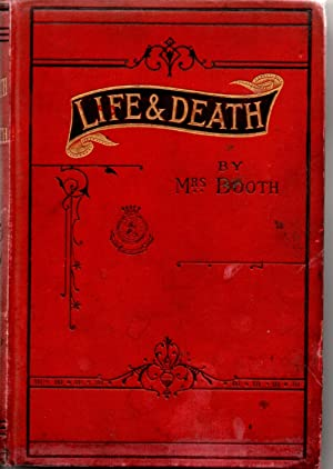 Life and Death, Being Reports of Addresses Delivered in London: Booth, Mrs. (Catherine)