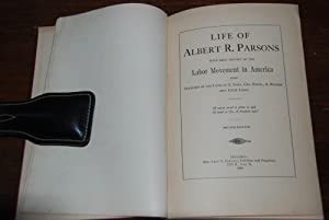 LIFE OF ALBERT R. PARSONS; With a brief history of the Labor Movement in America also Sketches of...