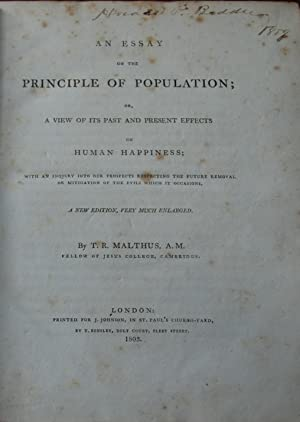 AN ESSAY ON THE PRINCIPLE OF POPULATION; or, a View of its Past and Present Effects on Human ...