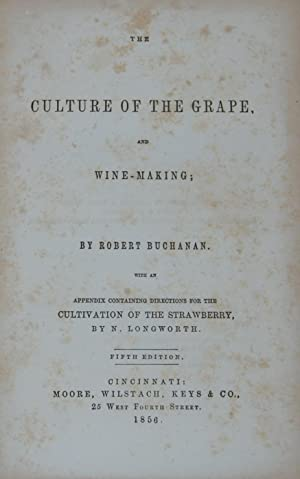 THE CULTURE OF THE GRAPE AND WINE-MAKING;; with an appendix containing directions for the cultiva...