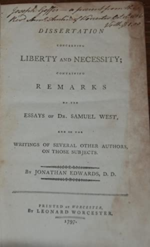 DISSERTATION CONCERNING LIBERTY AND NECESSITY; Containing remarks on the essays of Dr. Samuel Wes...