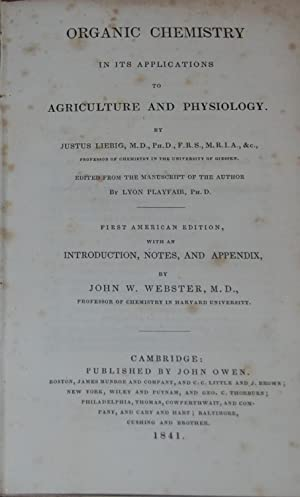 ORGANIC CHEMISTRY; in its applications to agriculture and physiology. edited from the manuscript ...