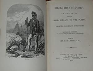 BELDEN, THE WHITE CHIEF,; or, Twelve Years among the wild Indians of the plains. From the Diaries...
