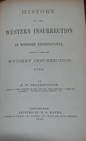 HISTORY OF THE WESTERN INSURRECTION IN WESTERN PENNSYLVANIA,; commonly called the Whiskey ...
