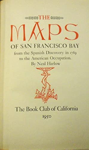 MAPS OF SAN FRANCISCO BAY FROM THE SPANISH DISCOVERY IN 1769 TO THE AMERICAN OCCUPATION: Harlow, ...