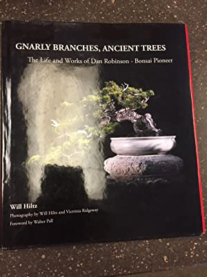 GNARLY BRANCHES, ANCIENT TREES: THE LIFE AND WORKS OF DAN ROBINSON - BONSAI PIONEER [INSCRIBED]