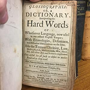 GLOSSOGRAPHIA: OR, A DICTIONARY, INTERPRETING THE HARD WORDS OF WHATSOEVER LANGUAGE, NOW USED IN ...