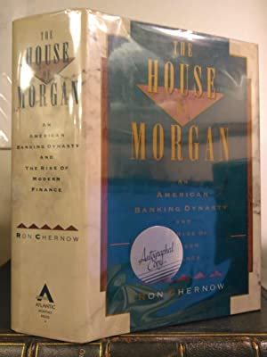 THE HOUSE OF MORGAN: AN AMERICAN BANKING DYNASTY AND THE RISE OF MODERN FINANCE [SIGNED]