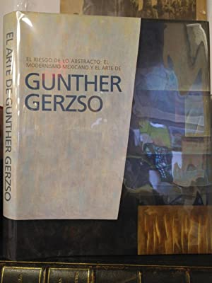 EL RIESGO DE LO ABSTRACTO: EL MODERNISMO MEXICANO Y EL ARTE DE GUNTHER GERZSO [THE RISK OF THE AB...