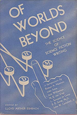 OF WORLDS BEYOND: THE SCIENCE OF SCIENCE FICTION WRITING-A SYMPOSIUM BY ROBERT A. HEINLEIN, et al.