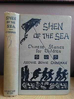 SHEN OF THE SEA - CHINESE STORIES: Chrisman, Arthur Bowie;