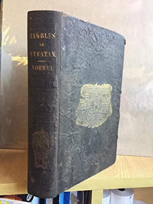 RAMBLES IN YUCATAN; OR, NOTES OF TRAVEL THROUGH THE PENINSULA, INCLUDING A VISIT TO THE REMARKABL...