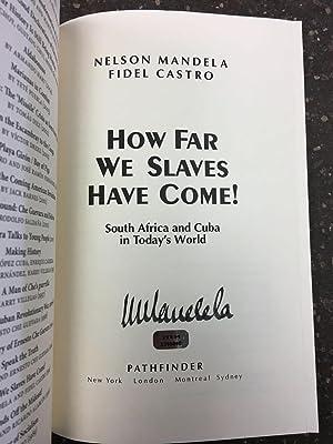 HOW FAR WE SLAVES HAVE COME [SIGNED]: Mandela, Nelson; Castro,