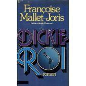 Dickie roi: Françoise Mallet-Joris