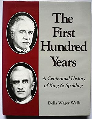 The First Hundred Years: A Centennial History of King & Spalding