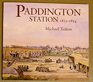 Paddington Station 1833 - 1854: A Study: Tutton, Michael