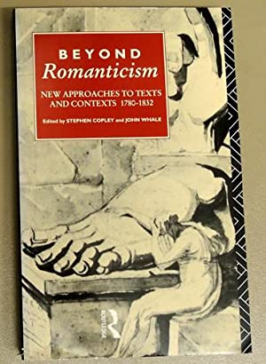 Beyond Romanticism: New Approaches to Texts and Contexts 1780 - 1832