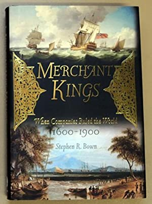 Merchant Kings: When Companies Ruled the World 1600 - 1900