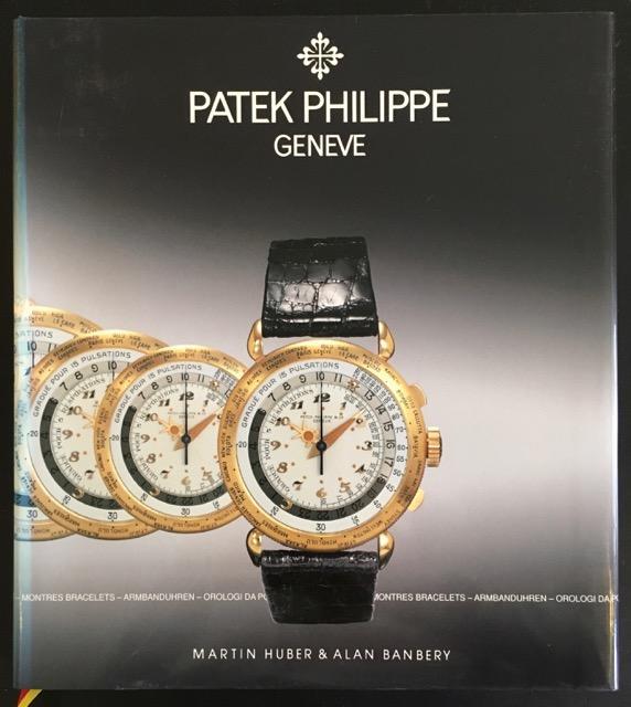 Patek_Philipp_Geneve:_Montres_bracelets_-_Armbanduhren_-_Orologi_da_polso_-_Wristwatches_Huber,_Martin___Banbery,_Alan_[_]_[Hardcover]