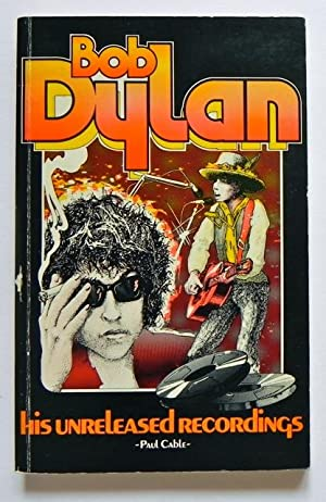 Bob Dylan. His Unreleased Works (Recordings).: Cable, Paul