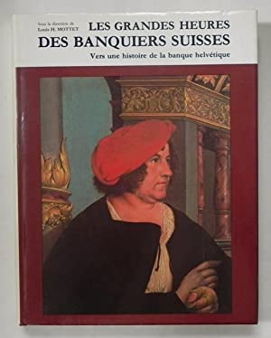 Les grandes heures des banquiers suisses. Vers: Mottet, Louis H.