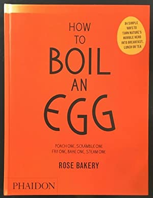 How to Boil an Egg - Rose Bakery: Poach one, scramble one, fry one, bake one, steam one.