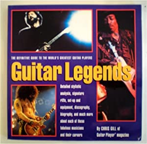 Guitar Legends. The Defenitive Guide to the World`s Greatest Guitar Players.