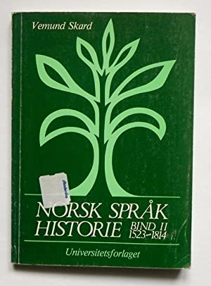 Norsk spr?khistorie. Bind II - 1523-1814.: Skard, Vemund